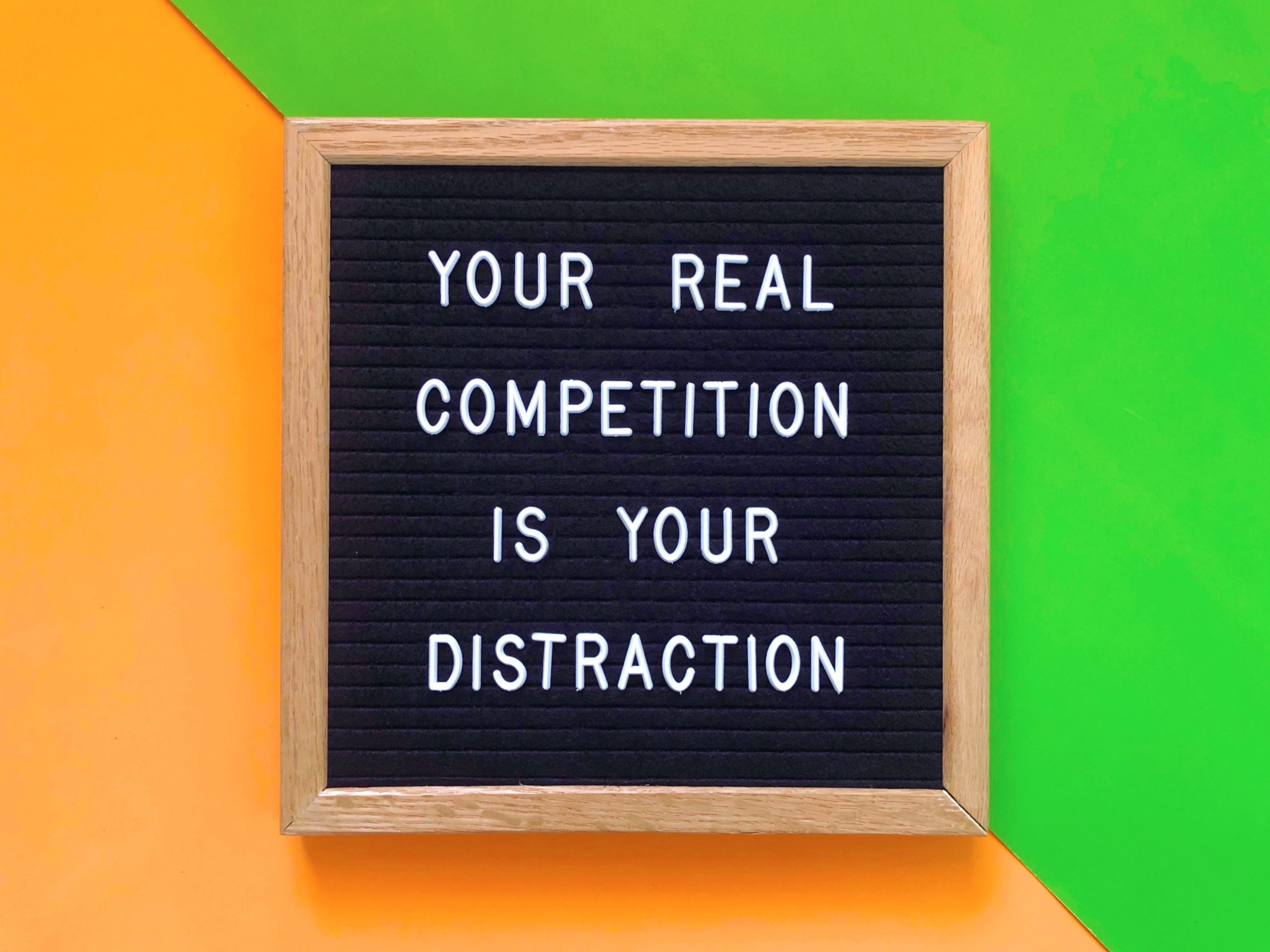your-real-competition-is-your-distraction-quote_t20_aaWxmY-scaled